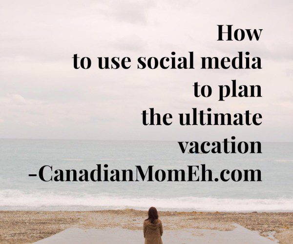 use-social-media-to-plan-ultimate-vacation
